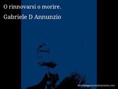 Aforisma di Gabriele D Annunzio : O rinnovarsi o morire.