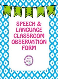 Speech & Language Classroom Observation Form: provides information about how the student is functioning in the classroom environment (TPT...free)