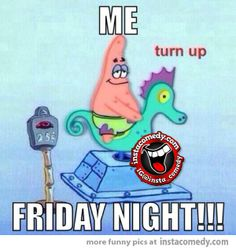 Me on friday night