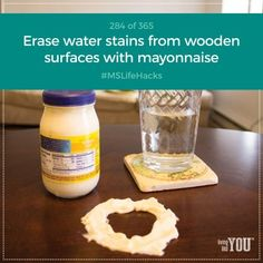 Use mayonnaise to erase water stains from wooden furniture. No more rings from cold drinks for your tables. #MSLifeHacks