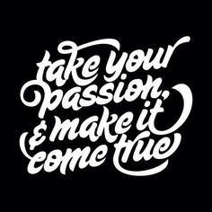 take your passion and make it come true