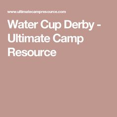 Water Cup Derby - Ultimate Camp Resource