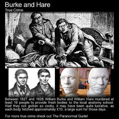 "Burke and Hare. ""Up the close and doun the stair,  But and ben wi' Burke and Hare.  Burke's the butcher, Hare's the thief,  Knox the boy that buys the beef."" http://www.theparanormalguide.com/blog/burke-and-hare"