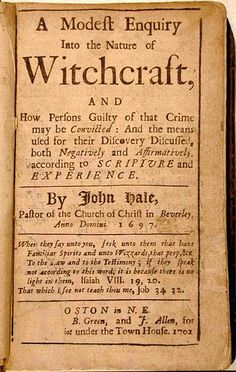 Book 'A Modest Enquiry into the Nature of Witchcraft' publ 1702 by Green & Allen, Boston. Author	John Hale. Wiki: http://en.wikipedia.org/wiki/File:ModestEnquiry.jpg Book poss at Salem Witch Museum, USA, website: http://www.salemwitchmuseum.com/tour/wenham.shtml