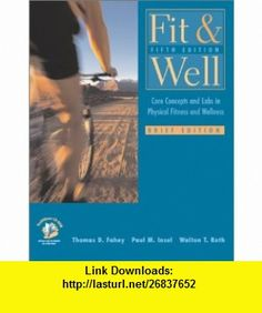 Fit  Well Core Concepts and Labs in Physical Fitness and Wellness Brief Edition with HealthQuest 4.1 CD, Fitness and Nutrition Journal and PowerWeb/OLC Bind-in Passcard (9780072559668) Thomas D. Fahey, Paul M. Insel, Walton T. Roth, Paul Insel , ISBN-10: 0072559667  , ISBN-13: 978-0072559668 ,  , tutorials , pdf , ebook , torrent , downloads , rapidshare , filesonic , hotfile , megaupload , fileserve
