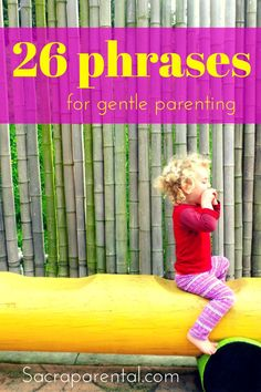 26 ideas for what to say instead of STOP! and DON'T! - and a bunch of other gentle parenting tips | Sacraparental.com