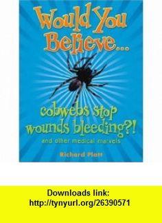Would You Believe...Cobwebs Stop Wounds Bleeding? (9780199114979) David Platt , ISBN-10: 0199114978  , ISBN-13: 978-0199114979 ,  , tutorials , pdf , ebook , torrent , downloads , rapidshare , filesonic , hotfile , megaupload , fileserve