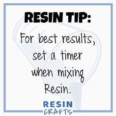 DIY Resin Tips - For best results, set a timer when mixing Resin.