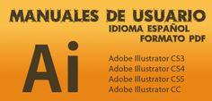 Colección de Manuales de Usuario de Adobe Illustrator CS3, CS4, CS5, CC (Válido para CS6) en Formato PDF y en Español.