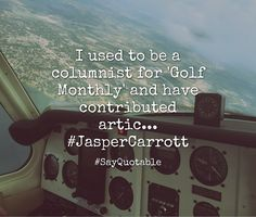 Quotes about I used to be a columnist for 'Golf Monthly' and have contributed artic... #JasperCarrott   with images background, share as cover photos, profile pictures on WhatsApp, Facebook and Instagram or HD wallpaper - Best quotes