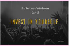 The Ten Laws of Indie Success - Law #2: Invest In Yourself