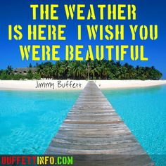The weather is here, I wish you were beautiful!