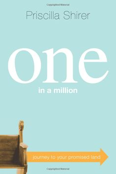 One in a Million: Journey to Your Promised Land: Priscilla Shirer: 9780805464764: Amazon.com: Books