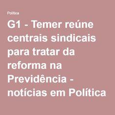 G1 - Temer reúne centrais sindicais para tratar da reforma na Previdência - notícias em Política