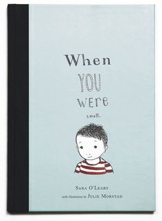 When You Were Small, part of The Henry Books by Sara O'Leary, illustrated by Julie Morstad.