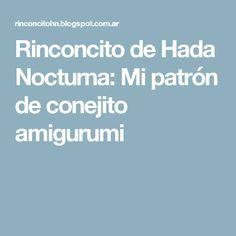 Rinconcito de Hada Nocturna: Mi patrón de conejito amigurumi