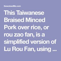 This Taiwanese Braised Minced Pork over rice, or rou zao fan, is a simplified version of Lu Rou Fan, using ground pork instead of pork belly. Pork Mushroom, Thai Recipes, Asian Recipes, Wok Of Life, Braised Pork Belly, Five Spice Powder, Woks, Thing 1, Wok
