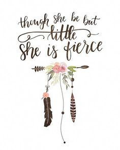 Grandma Quotes Discover Fierce - Lettered Print Though she be but little she is fierce - girls wall art for boho tribal nursery Tribal Nursery, Boho Nursery, Girl Nursery, Nursery Decor, Nursery Ideas, Bedroom Decor, Room Ideias, Cute Captions, Fantasy Bedroom