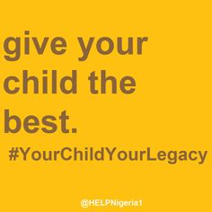 Give your child the best. Home Education Legacy Project (H.E.L.P.) Nigeria is empowering parents and families to teach and raise tomorrow's generation. #HELPNigeria #YourChildYourLegacy