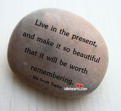 to remember every day ~ create your own wonderful memories ...