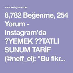 """8,782 Beğenme, 254 Yorum - Instagram'da 🍲YEMEK 🎂🍫TATLI SUNUM TARİF (@neff_el): """"Bu fikre bayıldımmm 😍🙊. Hepimizin birbirinden öğrenecek çok şeyi var 🤗. Yapılacaklar listesine…"""""""