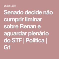 Senado decide não cumprir liminar sobre Renan e aguardar plenário do STF   Política   G1
