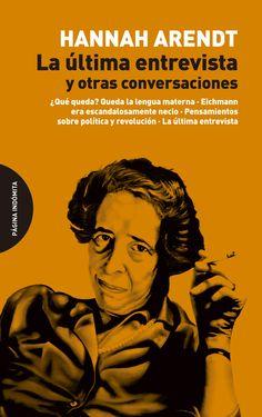 La última entrevista y otras conversacines / Hannah Arendt ; traducción de Ana González Castro y Diego Ruiz Olivera  [Barcelona] : Página indómita, 2016