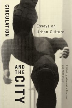 circulation and the city  essays on urban culture