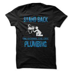 Stand Back, Im Going To Try Plumbing T Shirt, Hoodie, Sweatshirt