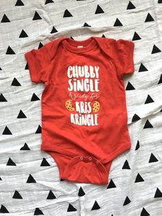 CHUBBY, SINGLE & READY FOR KRIS KRINGLE! Christmas baby onesie from Oliver & Otis!