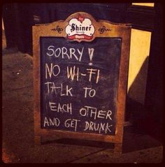 """This bar really gets it: """"Sorry! No Wifi. Talk to each other and get drunk!"""""""