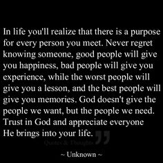 I don't believe in God but I do believe that this is true.I believe we are meant to be the way we are. We are shaped by our experiences and the people we meet and from that we will always react a certain way. So to become who you are you had to experience all the good and bad experiences and people too.