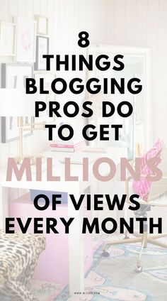 8 Things Blogging Pros Do To Get Millions of Views Every Month
