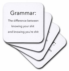 Coasters that know their shit. | 17 Gifts Only Grammar Nerds Will Appreciate