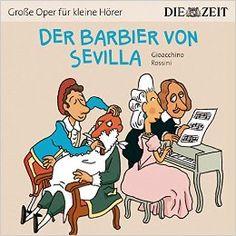 Der Barbier von Sevilla Die ZEIT-Edition: Hörspiel mit Opernmusik - Große Oper für kleine Hörer: Amazon.de: Gioacchino Rossini, Bert Alexander Petzold: Bücher