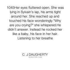"C. J Daugherty - ""1045Her eyes fluttered open. She was lying in Sylvain's lap, his arms tight around..."". fire, love, allie, night-school, sylvain"