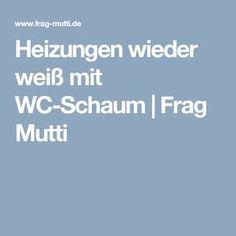 Heizungen wieder weiß mit WC-Schaum | Frag Mutti