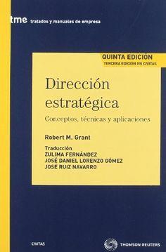 Dirección estratégica : conceptos, técnicas y aplicaciones / Robert M. Grant ; traducción, Zulima Fernández, José Daniel Lorenzo Gómez, José Ruiz Navarro