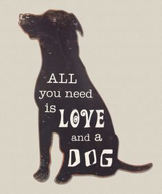 All You Need Is Love and a Dog Wall Sign | zulily