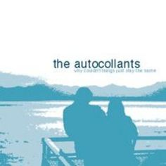 The Autocollants- Why Couldn't things just Stay the Same?  (1999).  Sounds like shoegaze mixed with twee pop.  Very good.