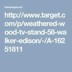 http://www.target.com/p/weathered-wood-tv-stand-58-walker-edison/-/A-16251811