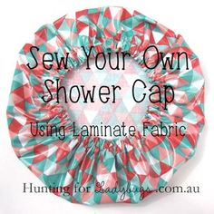 Sew-Your-Own-Shower-Cap-tutorial http://www.modes4u.com/en/cute/c226_Laminates.html