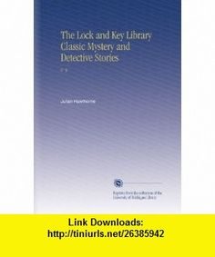 The Lock and Key Library Classic Mystery and Detective Stories V.  5 Julian Hawthorne ,   ,  , ASIN: B002KCOCDW , tutorials , pdf , ebook , torrent , downloads , rapidshare , filesonic , hotfile , megaupload , fileserve
