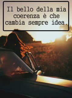 Il Bello della mia coerenza è che cambia sempre idea. http://www.Messaggi-Online.it