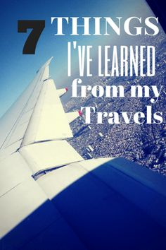 7 Things I've Learned from my Travels