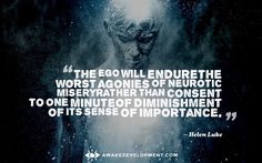 The Ego Will Endure The Worst Agonies -