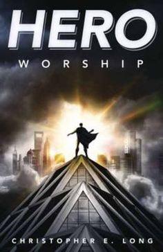 Hero Worship by Christopher E. Long