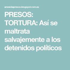 PRESOS: TORTURA: Así se maltrata salvajemente a los detenidos políticos