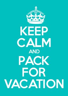 KEEP CALM AND PACK FOR VACATION i made this! :)