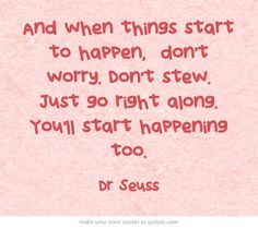 Taken from 'Oh the places you'll go!' by Dr Seuss... this man was a genius.  Which is your favourite Dr Seuss Book?